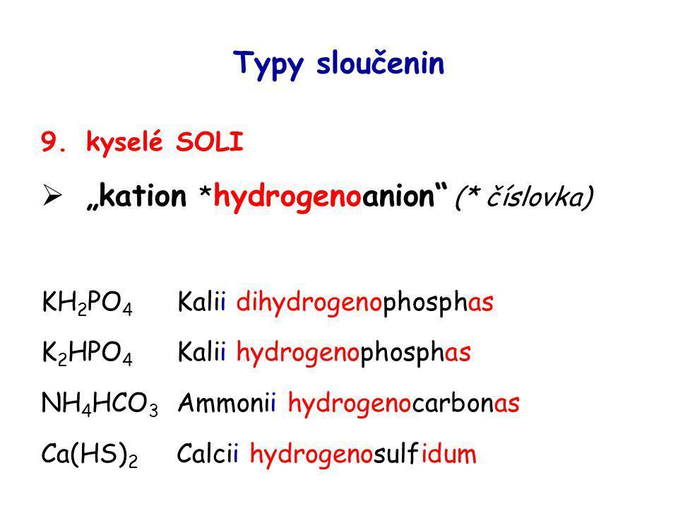 """Typy sloučenin 9.kyselé SOLI  """"kation * hydrogenoanion"""" (* číslovka) KH 2 PO 4 Kalii dihydrogenophosphas K 2 HPO 4 Kalii hydrogenophosphas NH 4 HCO 3"""