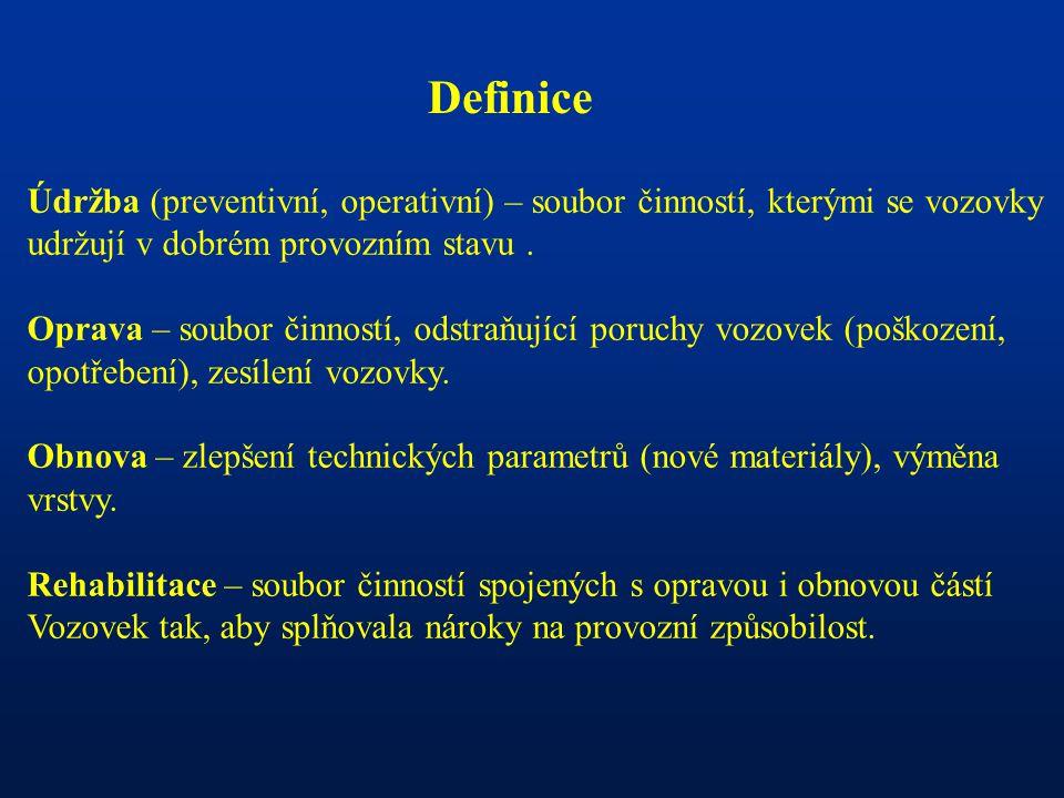 Definice Údržba (preventivní, operativní) – soubor činností, kterými se vozovky udržují v dobrém provozním stavu. Oprava – soubor činností, odstraňují