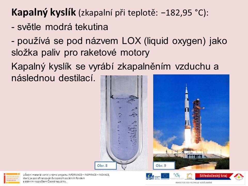 Kapalný kyslík (zkapalní při teplotě: −182,95 °C): - světle modrá tekutina - používá se pod názvem LOX (liquid oxygen) jako složka paliv pro raketové