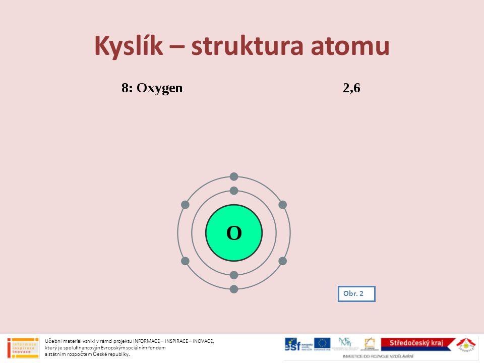 Kyslík – struktura atomu Obr. 2 U č ební materiál vznikl v rámci projektu INFORMACE – INSPIRACE – INOVACE, který je spolufinancován Evropským sociální