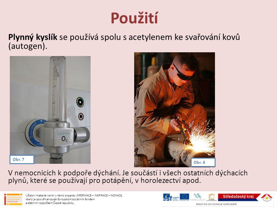 Použití Plynný kyslík se používá spolu s acetylenem ke svařování kovů (autogen). V nemocnicích k podpoře dýchání. Je součástí i všech ostatních dýchac