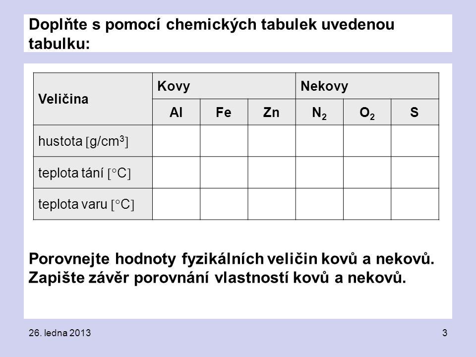 Doplňte s pomocí chemických tabulek uvedenou tabulku: Porovnejte hodnoty fyzikálních veličin kovů a nekovů.