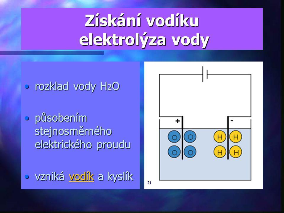 Získání vodíku elektrolýza vody rozklad vody H 2 Orozklad vody H 2 O působením stejnosměrného elektrického proudupůsobením stejnosměrného elektrického