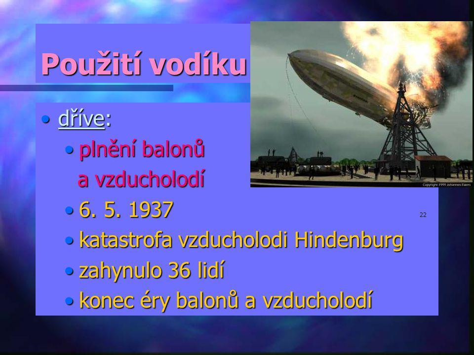 Použití vodíku dříve:dříve: plnění balonůplnění balonů a vzducholodí a vzducholodí 6. 5. 19376. 5. 1937 22 katastrofa vzducholodi Hindenburgkatastrofa
