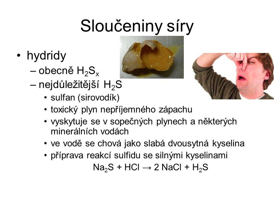 Sloučeniny síry hydridy –obecně H 2 S x –nejdůležitější H 2 S sulfan (sirovodík) toxický plyn nepříjemného zápachu vyskytuje se v sopečných plynech a