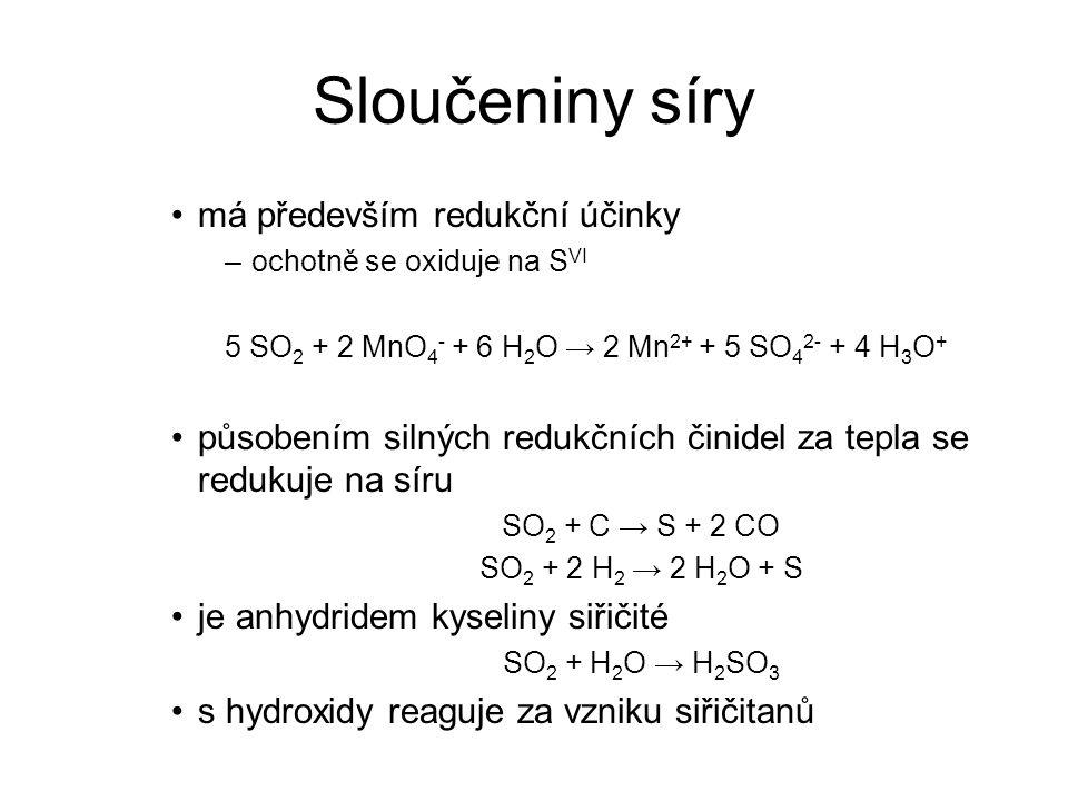 Sloučeniny síry má především redukční účinky –ochotně se oxiduje na S VI 5 SO 2 + 2 MnO 4 - + 6 H 2 O → 2 Mn 2+ + 5 SO 4 2- + 4 H 3 O + působením siln