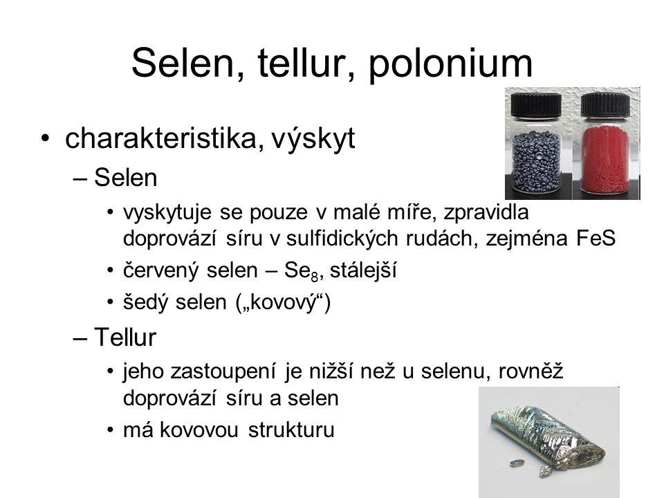 Selen, tellur, polonium charakteristika, výskyt –Selen vyskytuje se pouze v malé míře, zpravidla doprovází síru v sulfidických rudách, zejména FeS čer