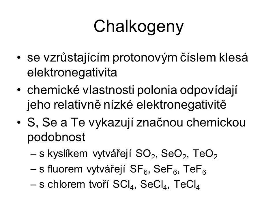 Chalkogeny se vzrůstajícím protonovým číslem klesá elektronegativita chemické vlastnosti polonia odpovídají jeho relativně nízké elektronegativitě S,