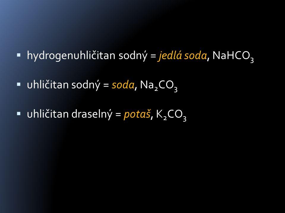  hydrogenuhličitan sodný = jedlá soda, NaHCO 3  uhličitan sodný = soda, Na 2 CO 3  uhličitan draselný = potaš, K 2 CO 3