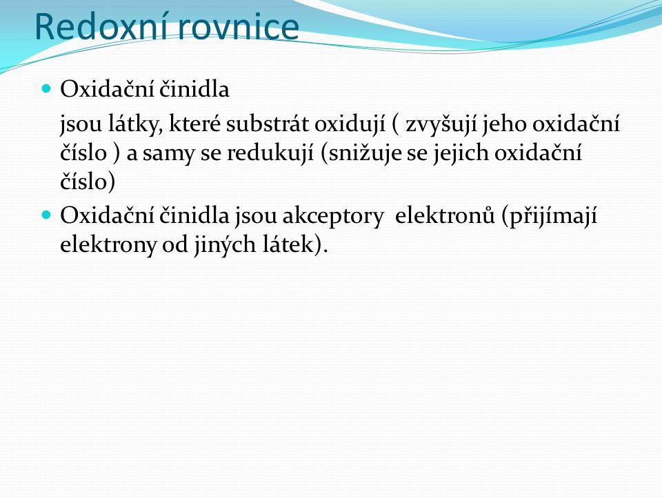 Redoxní rovnice Oxidační činidla jsou látky, které substrát oxidují ( zvyšují jeho oxidační číslo ) a samy se redukují (snižuje se jejich oxidační čís