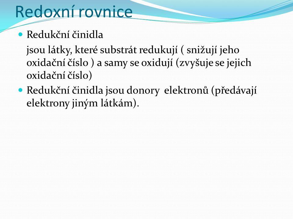 Redoxní rovnice Redukční činidla jsou látky, které substrát redukují ( snižují jeho oxidační číslo ) a samy se oxidují (zvyšuje se jejich oxidační čís