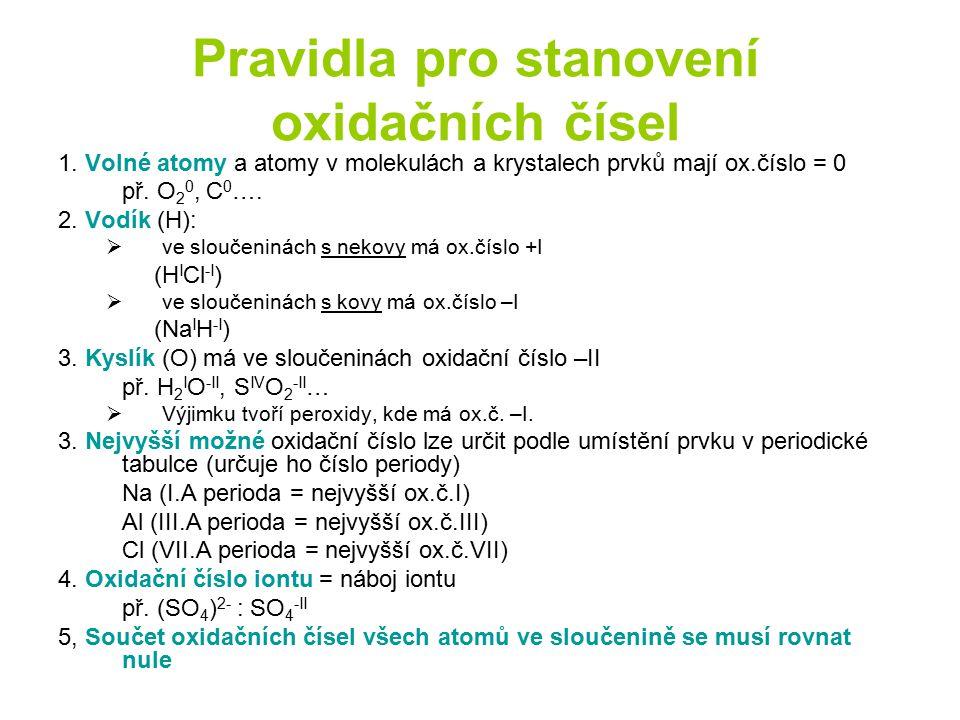 Pravidla pro stanovení oxidačních čísel 1. Volné atomy a atomy v molekulách a krystalech prvků mají ox.číslo = 0 př. O 2 0, C 0 …. 2. Vodík (H):  ve
