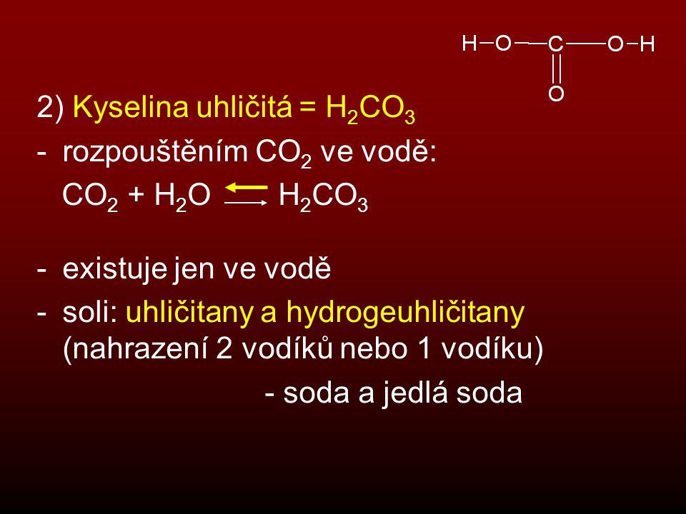 2) Kyselina uhličitá = H 2 CO 3 -rozpouštěním CO 2 ve vodě: CO 2 + H 2 O H 2 CO 3 -existuje jen ve vodě -soli: uhličitany a hydrogeuhličitany (nahraze
