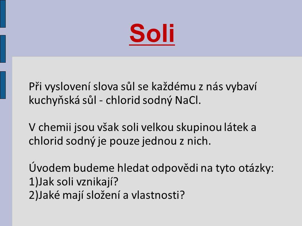 Při vyslovení slova sůl se každému z nás vybaví kuchyňská sůl - chlorid sodný NaCl.