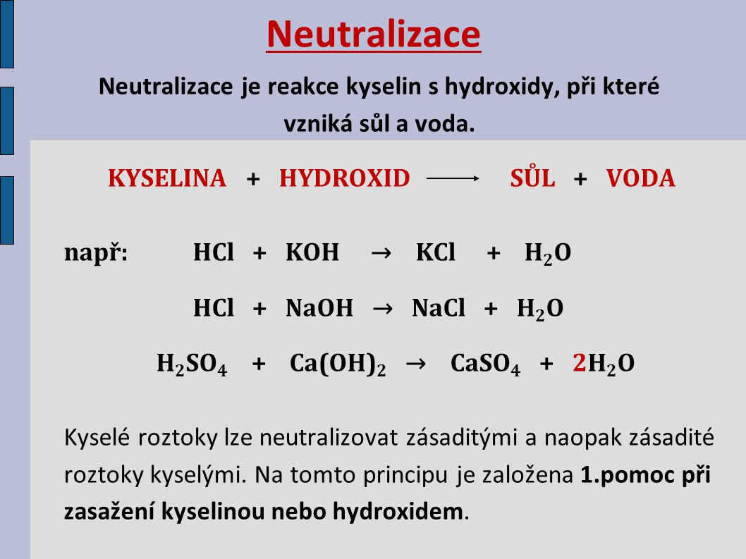Neutralizace Neutralizace je reakce kyselin s hydroxidy, při které vzniká sůl a voda.
