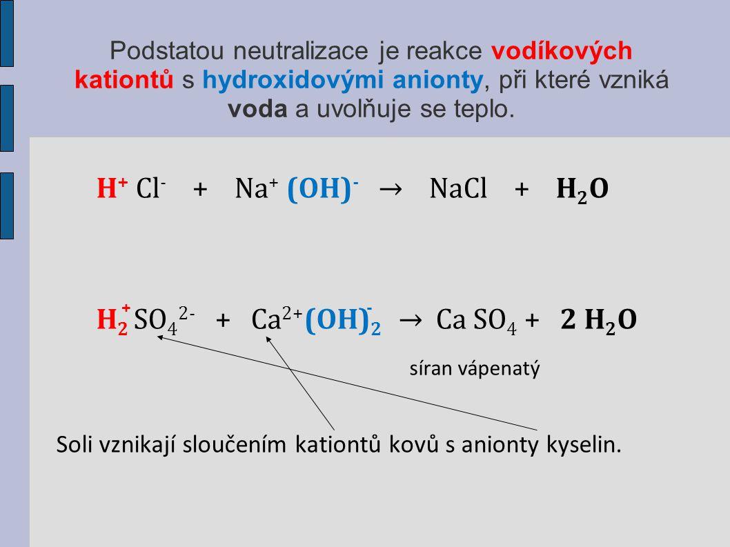 Podstatou neutralizace je reakce vodíkových kationtů s hydroxidovými anionty, při které vzniká voda a uvolňuje se teplo.