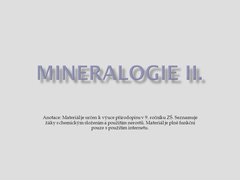  antimonit (sulfid antimonitý) - Sb 2 S 3  použití: nejdůležitější ruda antimonu, používá se k výrobě slitin, impregnaci látek, v barvířství a ve výrobě keramiky  snadno taje v plameni svíčky  1, 2 12  chalkopyrit (sulfid měďnato-železnatý) – CuFeS 2  použití: ruda mědi  snadno se rýpe nožem  1, 2 12