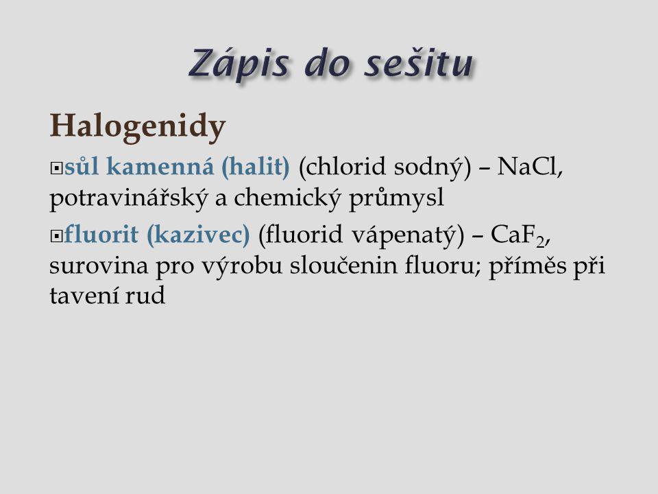 Halogenidy  sůl kamenná (halit) (chlorid sodný) – NaCl, potravinářský a chemický průmysl  fluorit (kazivec) (fluorid vápenatý) – CaF 2, surovina pro