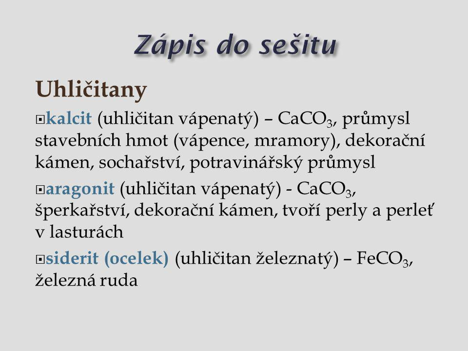 Uhličitany  kalcit (uhličitan vápenatý) – CaCO 3, průmysl stavebních hmot (vápence, mramory), dekorační kámen, sochařství, potravinářský průmysl  ar