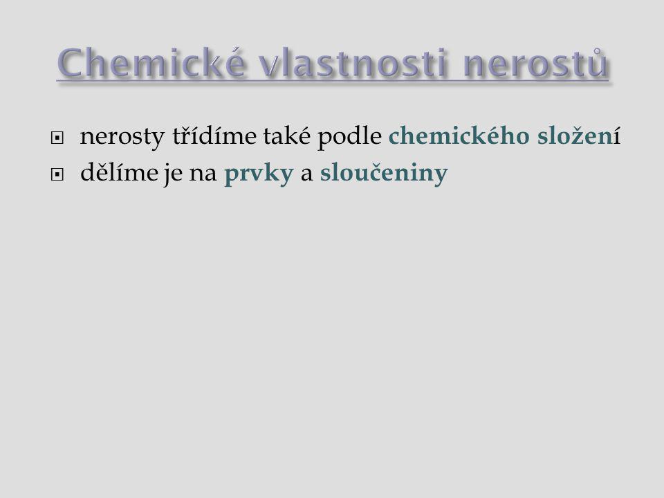 Chemické vlastnosti nerostů  třídění podle chemického složen í  prvky a sloučeniny