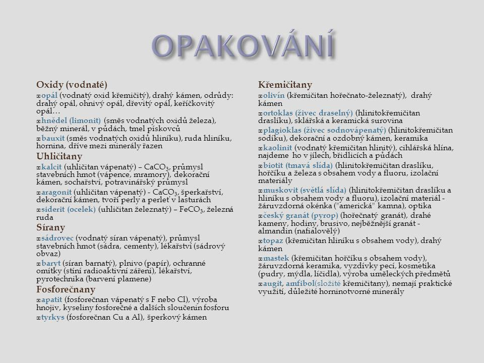 Oxidy (vodnaté)  opál (vodnatý oxid křemičitý), drahý kámen, odrůdy: drahý opál, ohnivý opál, dřevitý opál, keříčkovitý opál…  hnědel (limonit) (smě
