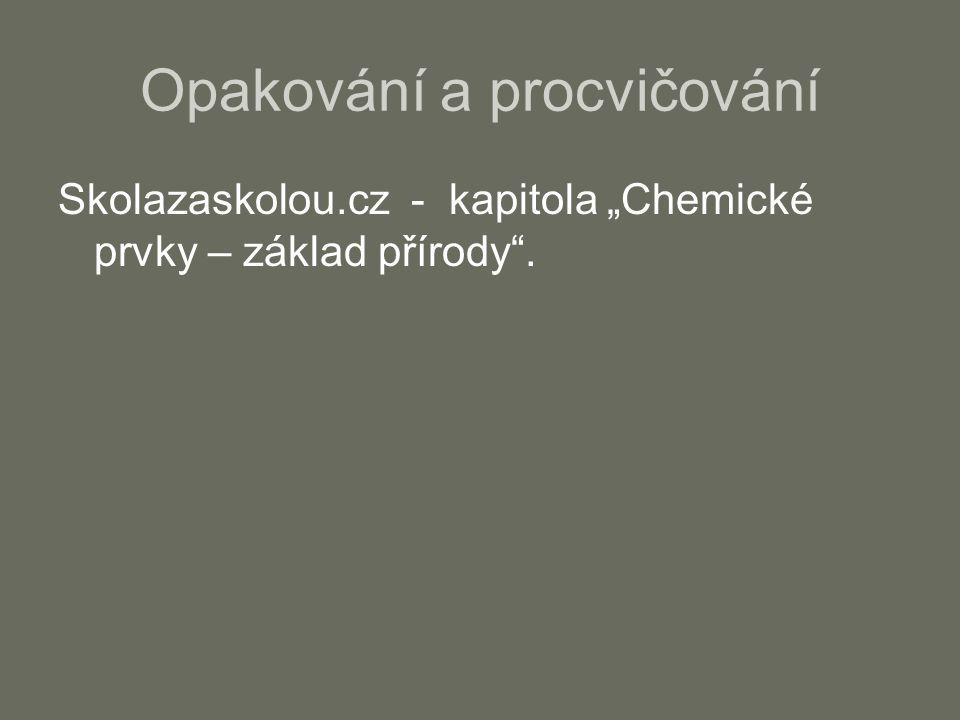 """Opakování a procvičování Skolazaskolou.cz - kapitola """"Chemické prvky – základ přírody""""."""