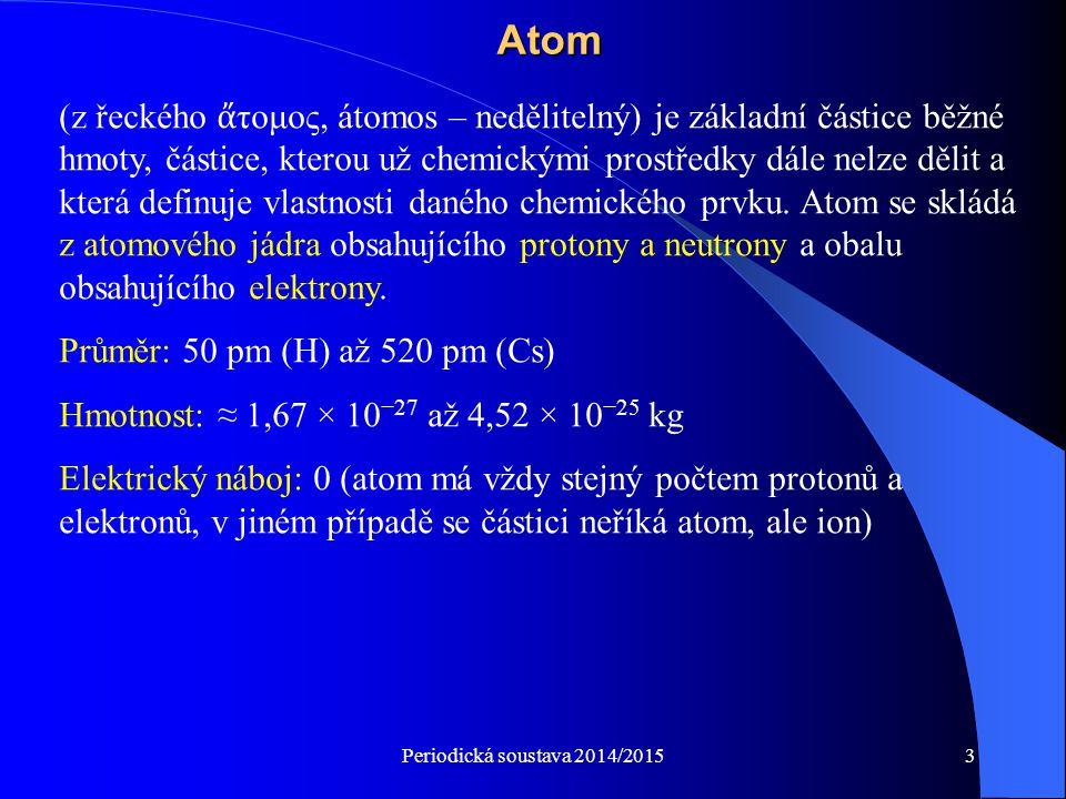 Periodická soustava 2014/201514 Druhy vazby Kovová vazba: (měrná vodivost ss nebo nf pole  -1 cm -1 (=vodivá látka), kationty v mřížce, valenční elektrony- elektronový mrak, plyn, tedy nelze určit který elektron je od kterého kationtu Kovalentní vazba: Zprostředkovaná sdílenou elektronovou dvojicí (400-600 kJ/mol).