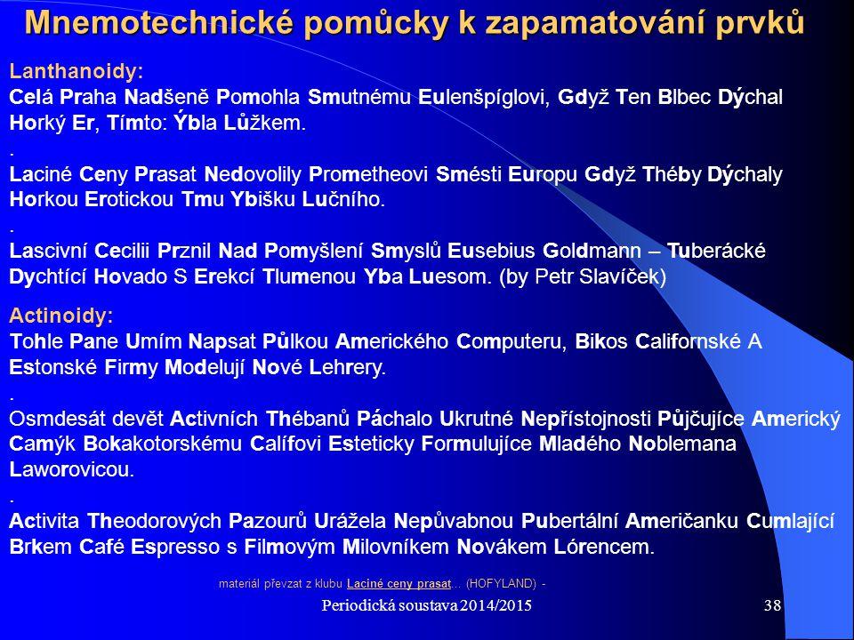 Periodická soustava 2014/201538 Mnemotechnické pomůcky k zapamatování prvků Lanthanoidy: Celá Praha Nadšeně Pomohla Smutnému Eulenšpíglovi, Gdyž Ten B