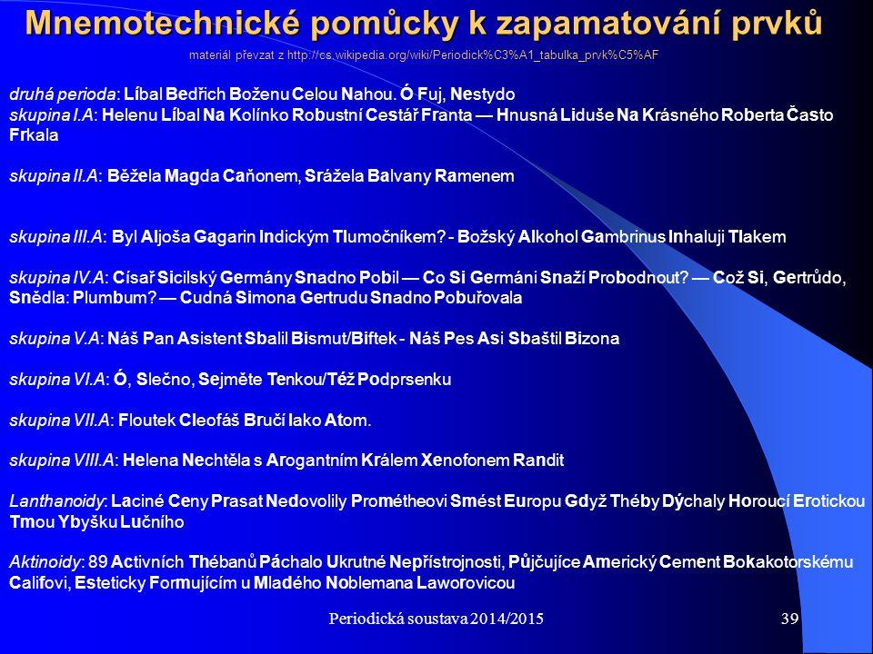 Periodická soustava 2014/201539 Mnemotechnické pomůcky k zapamatování prvků druhá perioda: Líbal Bedřich Boženu Celou Nahou. Ó Fuj, Nestydo skupina I.