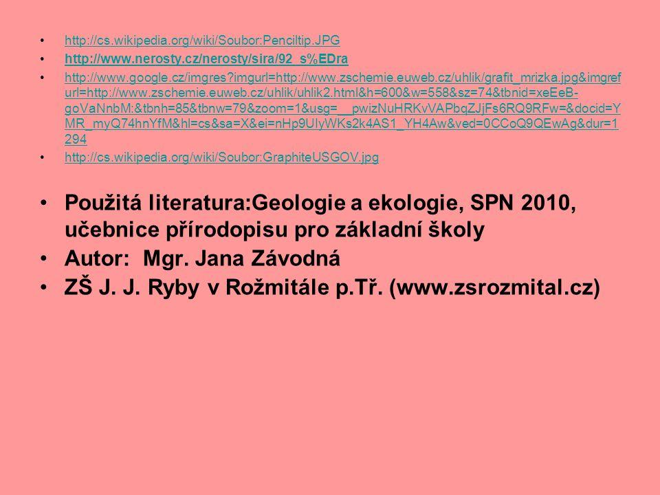 http://cs.wikipedia.org/wiki/Soubor:Penciltip.JPG http://www.nerosty.cz/nerosty/sira/92_s%EDra http://www.google.cz/imgres?imgurl=http://www.zschemie.euweb.cz/uhlik/grafit_mrizka.jpg&imgref url=http://www.zschemie.euweb.cz/uhlik/uhlik2.html&h=600&w=558&sz=74&tbnid=xeEeB- goVaNnbM:&tbnh=85&tbnw=79&zoom=1&usg=__pwizNuHRKvVAPbqZJjFs6RQ9RFw=&docid=Y MR_myQ74hnYfM&hl=cs&sa=X&ei=nHp9UIyWKs2k4AS1_YH4Aw&ved=0CCoQ9QEwAg&dur=1 294http://www.google.cz/imgres?imgurl=http://www.zschemie.euweb.cz/uhlik/grafit_mrizka.jpg&imgref url=http://www.zschemie.euweb.cz/uhlik/uhlik2.html&h=600&w=558&sz=74&tbnid=xeEeB- goVaNnbM:&tbnh=85&tbnw=79&zoom=1&usg=__pwizNuHRKvVAPbqZJjFs6RQ9RFw=&docid=Y MR_myQ74hnYfM&hl=cs&sa=X&ei=nHp9UIyWKs2k4AS1_YH4Aw&ved=0CCoQ9QEwAg&dur=1 294 http://cs.wikipedia.org/wiki/Soubor:GraphiteUSGOV.jpg Použitá literatura:Geologie a ekologie, SPN 2010, učebnice přírodopisu pro základní školy Autor: Mgr.