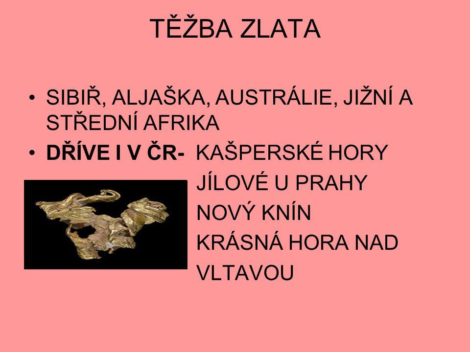 TĚŽBA ZLATA SIBIŘ, ALJAŠKA, AUSTRÁLIE, JIŽNÍ A STŘEDNÍ AFRIKA DŘÍVE I V ČR- KAŠPERSKÉ HORY JÍLOVÉ U PRAHY NOVÝ KNÍN KRÁSNÁ HORA NAD VLTAVOU