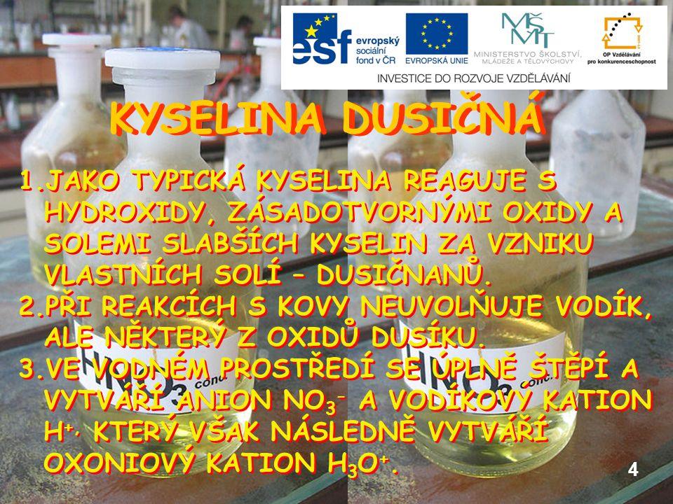 KYSELINA DUSIČNÁ 1.ŽÍRAVÁ KAPALINA.2.KONCENTROVANÁ SE DODÁVÁ 65 - 68 %.