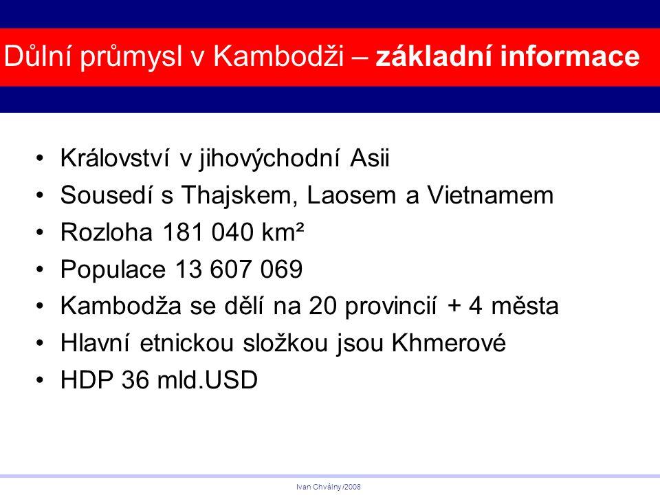 Království v jihovýchodní Asii Sousedí s Thajskem, Laosem a Vietnamem Rozloha 181 040 km² Populace 13 607 069 Kambodža se dělí na 20 provincií + 4 města Hlavní etnickou složkou jsou Khmerové HDP 36 mld.USD Důlní průmysl v Kambodži – základní informace Ivan Chválny /2008