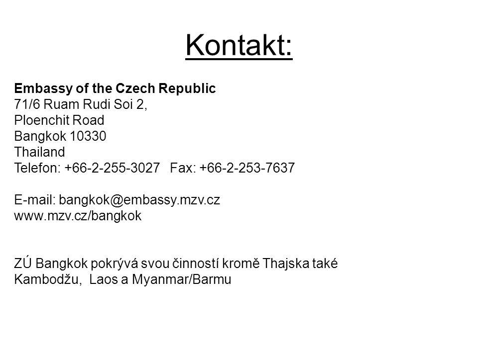 Kontakt: Embassy of the Czech Republic 71/6 Ruam Rudi Soi 2, Ploenchit Road Bangkok 10330 Thailand Telefon: +66-2-255-3027 Fax: +66-2-253-7637 E-mail: bangkok@embassy.mzv.cz www.mzv.cz/bangkok ZÚ Bangkok pokrývá svou činností kromě Thajska také Kambodžu, Laos a Myanmar/Barmu