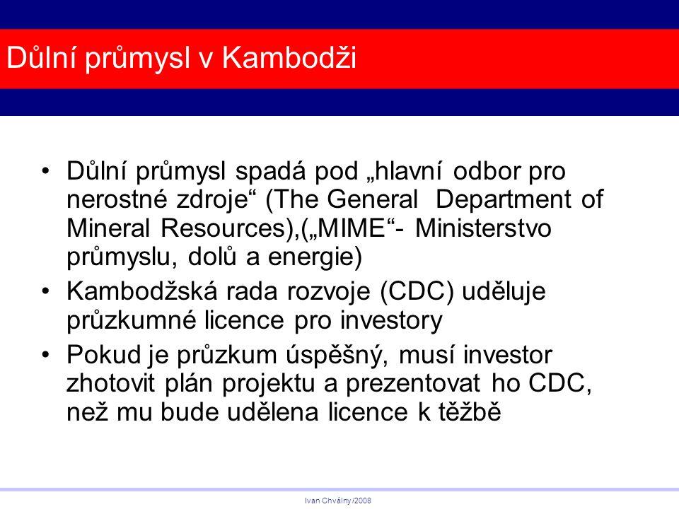 """Důlní průmysl v Kambodži Důlní průmysl spadá pod """"hlavní odbor pro nerostné zdroje (The General Department of Mineral Resources),(""""MIME - Ministerstvo průmyslu, dolů a energie) Kambodžská rada rozvoje (CDC) uděluje průzkumné licence pro investory Pokud je průzkum úspěšný, musí investor zhotovit plán projektu a prezentovat ho CDC, než mu bude udělena licence k těžbě Ivan Chválny /2008"""