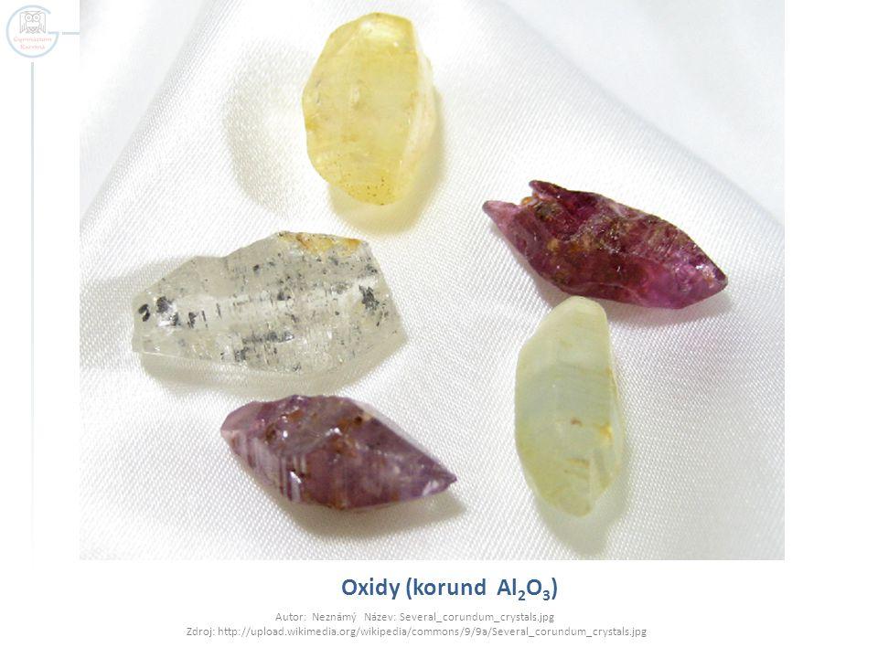 Oxidy (korund Al 2 O 3 ) Autor: Neznámý Název: Several_corundum_crystals.jpg Zdroj: http://upload.wikimedia.org/wikipedia/commons/9/9a/Several_corundu
