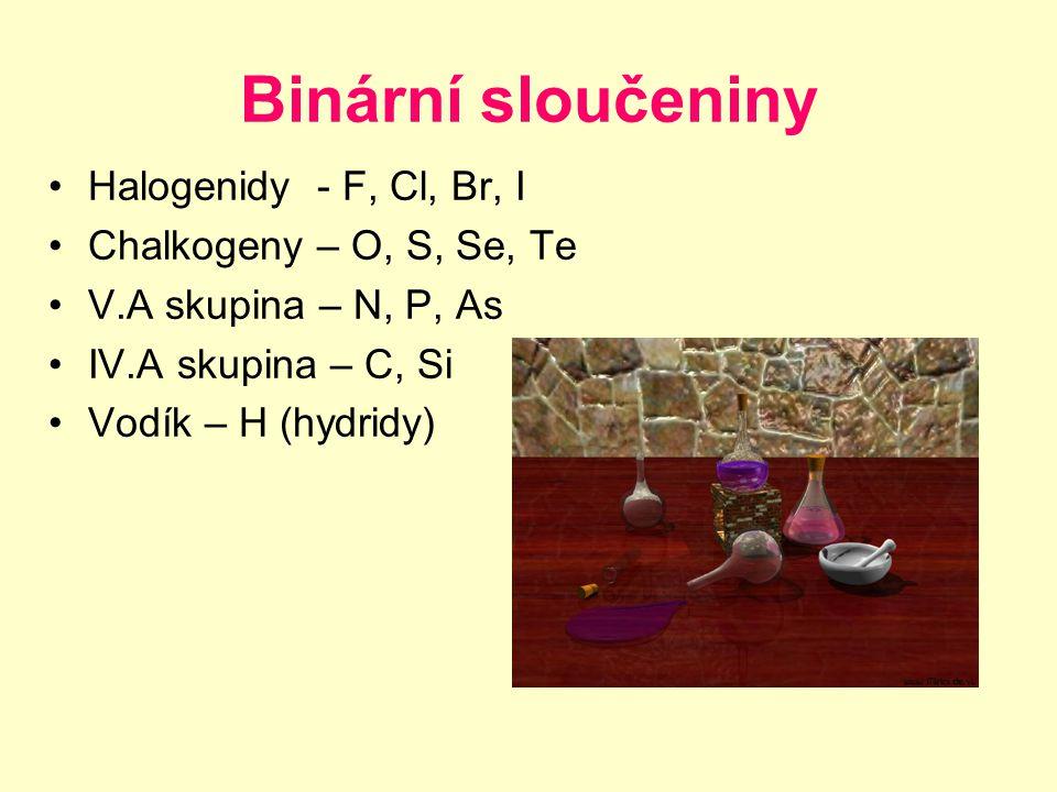 Halogenidy - F, Cl, Br, I Chalkogeny – O, S, Se, Te V.A skupina – N, P, As IV.A skupina – C, Si Vodík – H (hydridy)