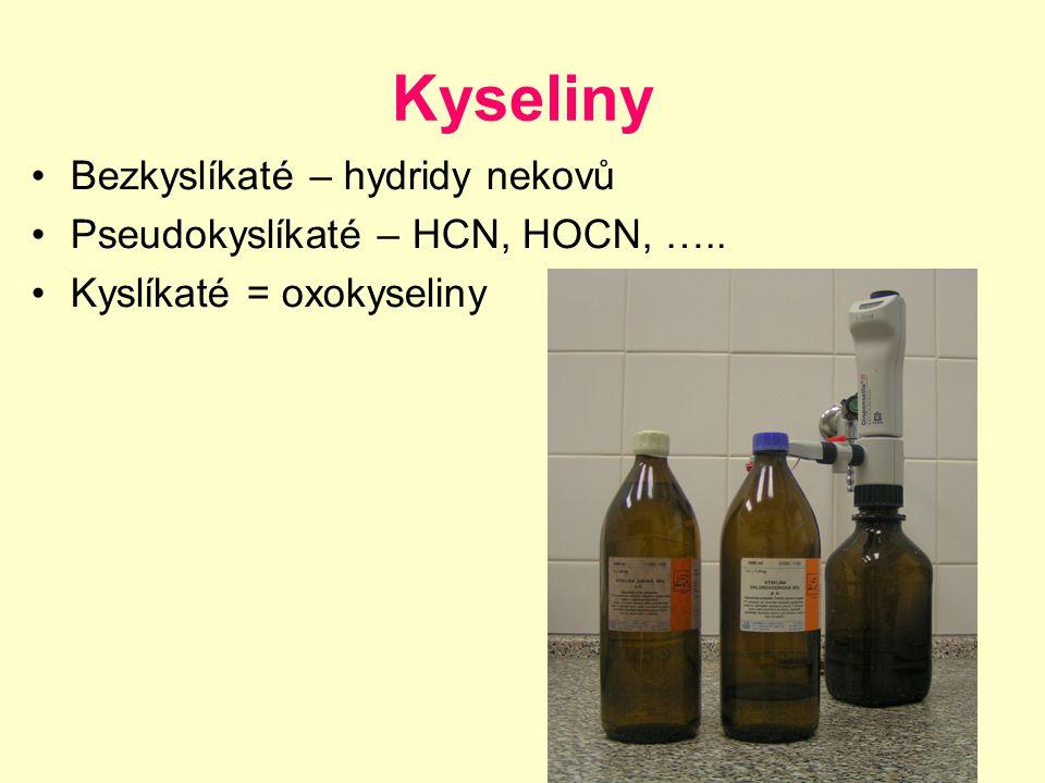 Kyseliny Bezkyslíkaté – hydridy nekovů Pseudokyslíkaté – HCN, HOCN, ….. Kyslíkaté = oxokyseliny