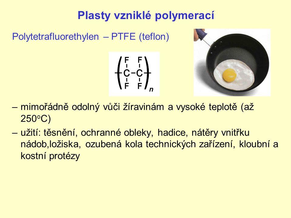 Plasty vzniklé polymerací Polytetrafluorethylen – PTFE (teflon) –mimořádně odolný vůči žíravinám a vysoké teplotě (až 250 o C) –užití: těsnění, ochran