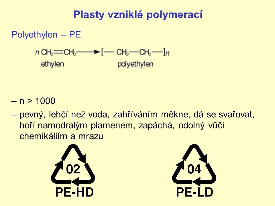 Plasty vzniklé polymerací Polyethylen – PE –n > 1000 –pevný, lehčí než voda, zahříváním měkne, dá se svařovat, hoří namodralým plamenem, zapáchá, odol