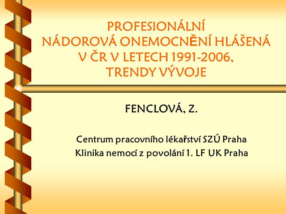 PROFESIONÁLNÍ NÁDOROVÁ ONEMOCN Ě NÍ HLÁŠENÁ V ČR V LETECH 1991-2006, TRENDY VÝVOJE FENCLOVÁ, Z.