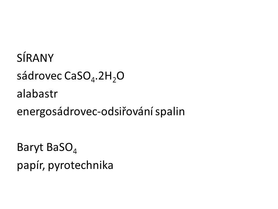 SÍRANY sádrovec CaSO 4.2H 2 O alabastr energosádrovec-odsiřování spalin Baryt BaSO 4 papír, pyrotechnika