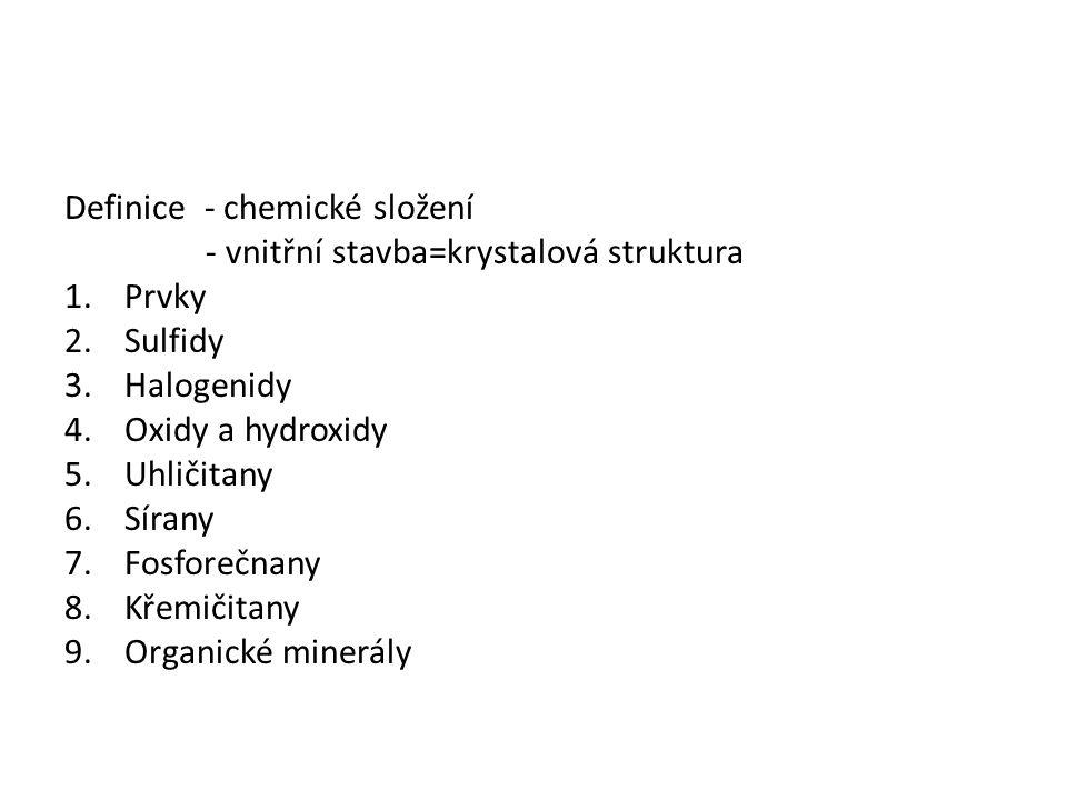 Definice - chemické složení - vnitřní stavba=krystalová struktura 1.Prvky 2.Sulfidy 3.Halogenidy 4.Oxidy a hydroxidy 5.Uhličitany 6.Sírany 7.Fosforečn