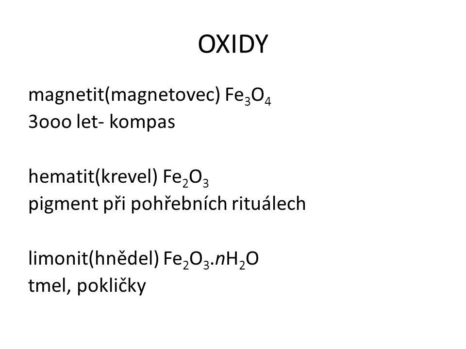 OXIDY magnetit(magnetovec) Fe 3 O 4 3ooo let- kompas hematit(krevel) Fe 2 O 3 pigment při pohřebních rituálech limonit(hnědel) Fe 2 O 3.nH 2 O tmel, p