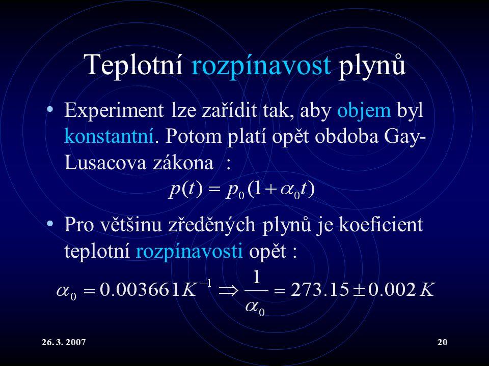 26.3. 200720 Teplotní rozpínavost plynů Experiment lze zařídit tak, aby objem byl konstantní.