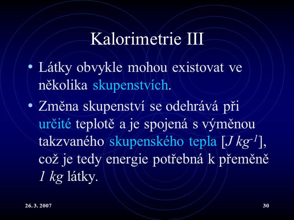 26.3. 200730 Kalorimetrie III Látky obvykle mohou existovat ve několika skupenstvích.
