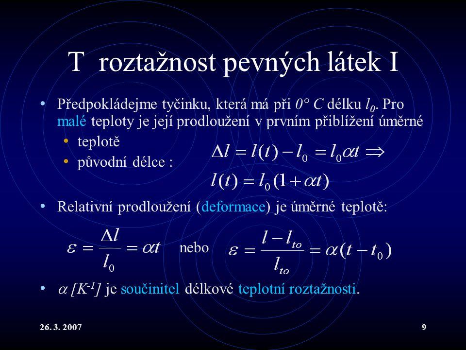 26.3. 20079 T roztažnost pevných látek I Předpokládejme tyčinku, která má při 0° C délku l 0.