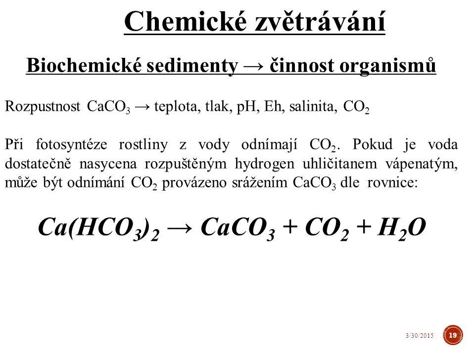 Při chemické sedimentaci dochází k ukládání minerálů z roztoků, které obsahují převážně produkty zvětrávání.