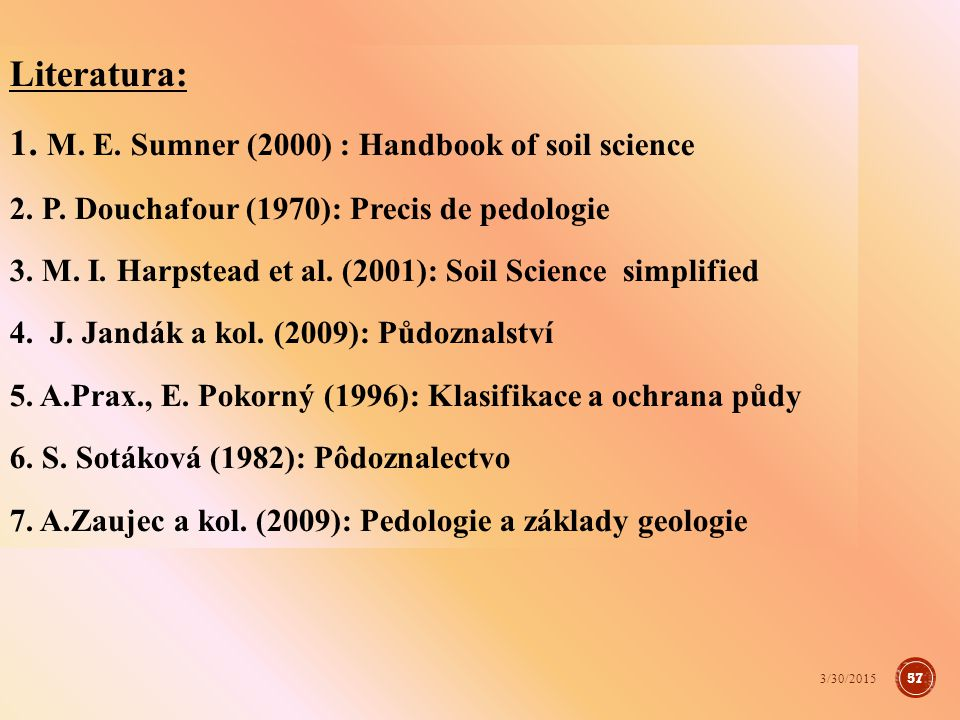 Literatura: 1.M. E. Sumner (2000) : Handbook of soil science 2.