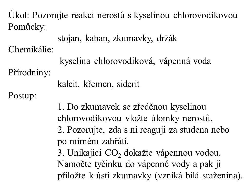 Úkol: Pozorujte reakci nerostů s kyselinou chlorovodíkovou Pomůcky: stojan, kahan, zkumavky, držák Chemikálie: kyselina chlorovodíková, vápenná voda P